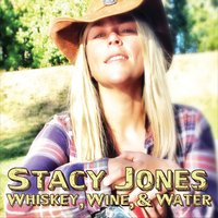 Stacy Jones | Whiskey, Wine, and Water