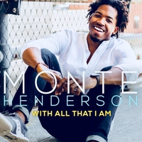 Monte Henderson | With All That I Am