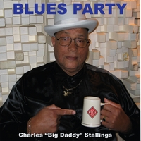 Charles ''Big Daddy''  Stallings | Blues Party