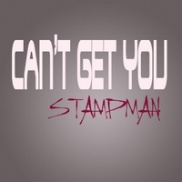 Stampman | Can't Get You