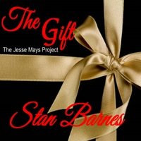 Stan Barnes | The Gift: The Jesse Mays Project
