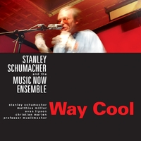 Stanley Schumacher and the Music Now Ensemble | Way Cool