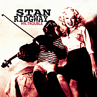 Stan Ridgway | Mr. Trouble