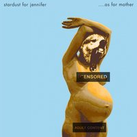 Stardust for Jennifer | ....as for Mother