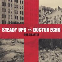 Steady Ups & Doctor Echo | Dub Disaster