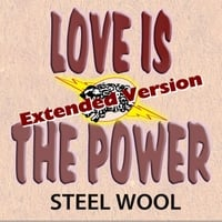 Steel Wool | Love Is the Power (Extended Version)