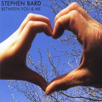 Stephen Bard | Between You & Me