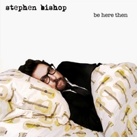 Stephen Bishop | Be Here Then
