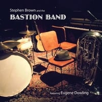 Stephen Brown & The Bastion Band | Stephen Brown & The Bastion Band (feat. Eugene Dowling)