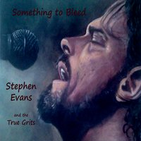 Stephen Evans & The True Grits | Something to Bleed