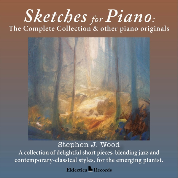 Stephen J  Wood | Sketches for Piano: The Complete