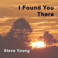 Steve Young | I Found You There