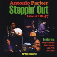 "Antonio Parker |  ""Steppin' Out"" Live @ HR-57"