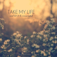 Steve and Danny Thompson | Take My Life and Let It Be Consecrated