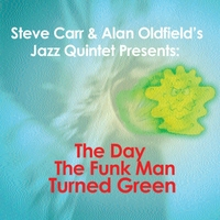 Steve Carr & Alan Oldfield's Jazz Quintet | The Day the Funk Man Turned Green
