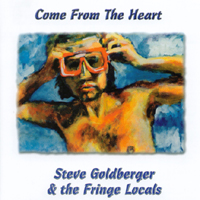 Steve Goldberger & The Fringe Locals | Come From the Heart