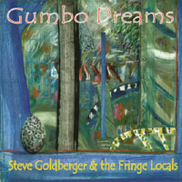 Steve Goldberger & the Fringe Locals | Gumbo Dreams
