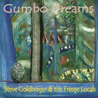 Steve Goldberger & the Fringe Locals: Gumbo Dreams