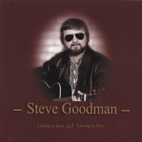 Steve Goodman | Living To Love And Loving To Live