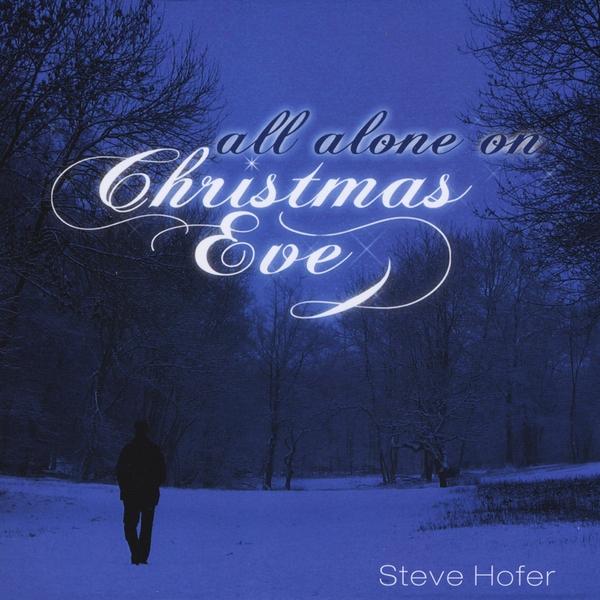 Steve Hofer | All Alone On Christmas Eve | CD Baby Music Store