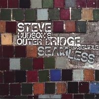 Steve Hudson's Outer Bridge Ensemble | Seamless
