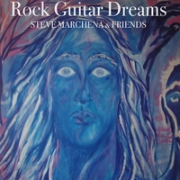 STEVE MARCHENA AND FRIENDS: Rock Guitar Dreams