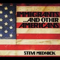Steve Mednick | Immigrants and Other Americans