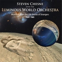 Steven Chesne & The Luminous World Orchestra | Moments from the Life Stories of Strangers, Pt. 2