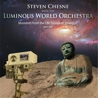 Steven Chesne & The Luminous World Orchestra | Moments from the Life Stories of Strangers, Pt. 1