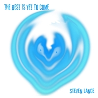 Steven Lance | The Best Is Yet To Come