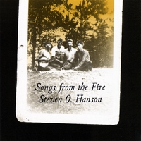 Steven O Hanson | Songs From The Fire
