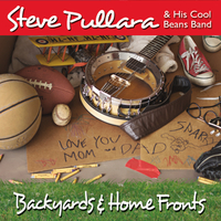 Steve Pullara & His Cool Beans Band | Backyards & Home Fronts