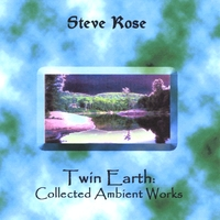 Steve Rose | Twin Earth: Collected Ambient Works