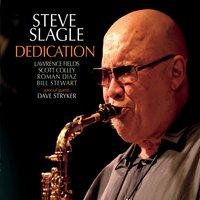 Steve Slagle | Dedication