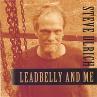 Steve Ulrich | Leadbelly and Me