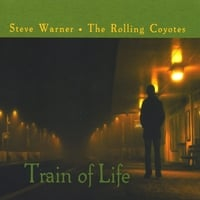 Steve Warner & The Rolling Coyotes | Train of Life