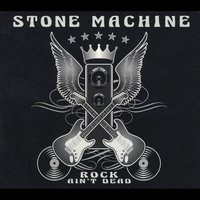 Stone Machine | Rock Ain't Dead