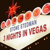STONE STEDMAN: 3 Nights in Vegas