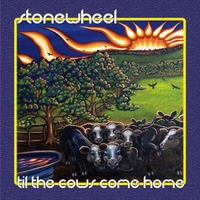 Stonewheel | 'Til the Cows Come Home
