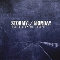 Stormy Monday | Have Blues Will Travel