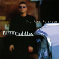 "St. Paul Peterson | Blue Cadillac '05 REISSUE WHICH INCLUDES A MEDLEY FROM THE ""LIVE AT BUNKERS"" DVD"