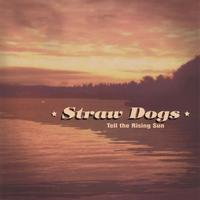 Straw Dogs | Tell the Rising Sun