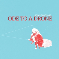 Stuart Orchard | HIDDENOde to a Drone