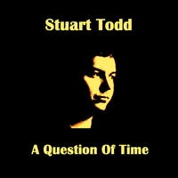 Stuart Todd | A Question Of Time