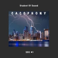 Student of Sound | Cacophony