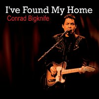 Conrad Bigknife | I've Found My Home