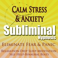 Subliminal Hypnosis | Calm Stress & Anxiety Eliminate Fear & Panic