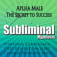 Subliminal Hypnosis   Alpha Male The Secret To Success- Powerful