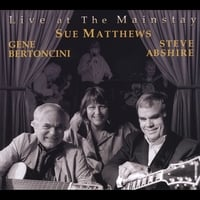 Sue Matthews, Gene Bertoncini & Steve Abshire | Live At the Mainstay