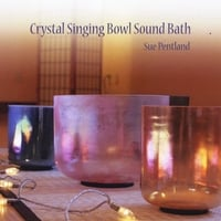 Sue Pentland | Crystal Singing Bowl Sound Bath